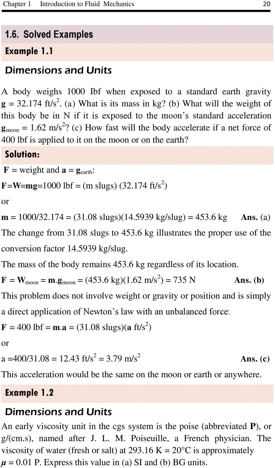(c) How fast will the body acceleate if a net foce of 4 lbf is applied to it on the moon o on the eath? F = weight and a = g eath : F=W=mg=1 lbf = (m slugs) (3.174 ft/s ) o m = 1/3.174 = (31.