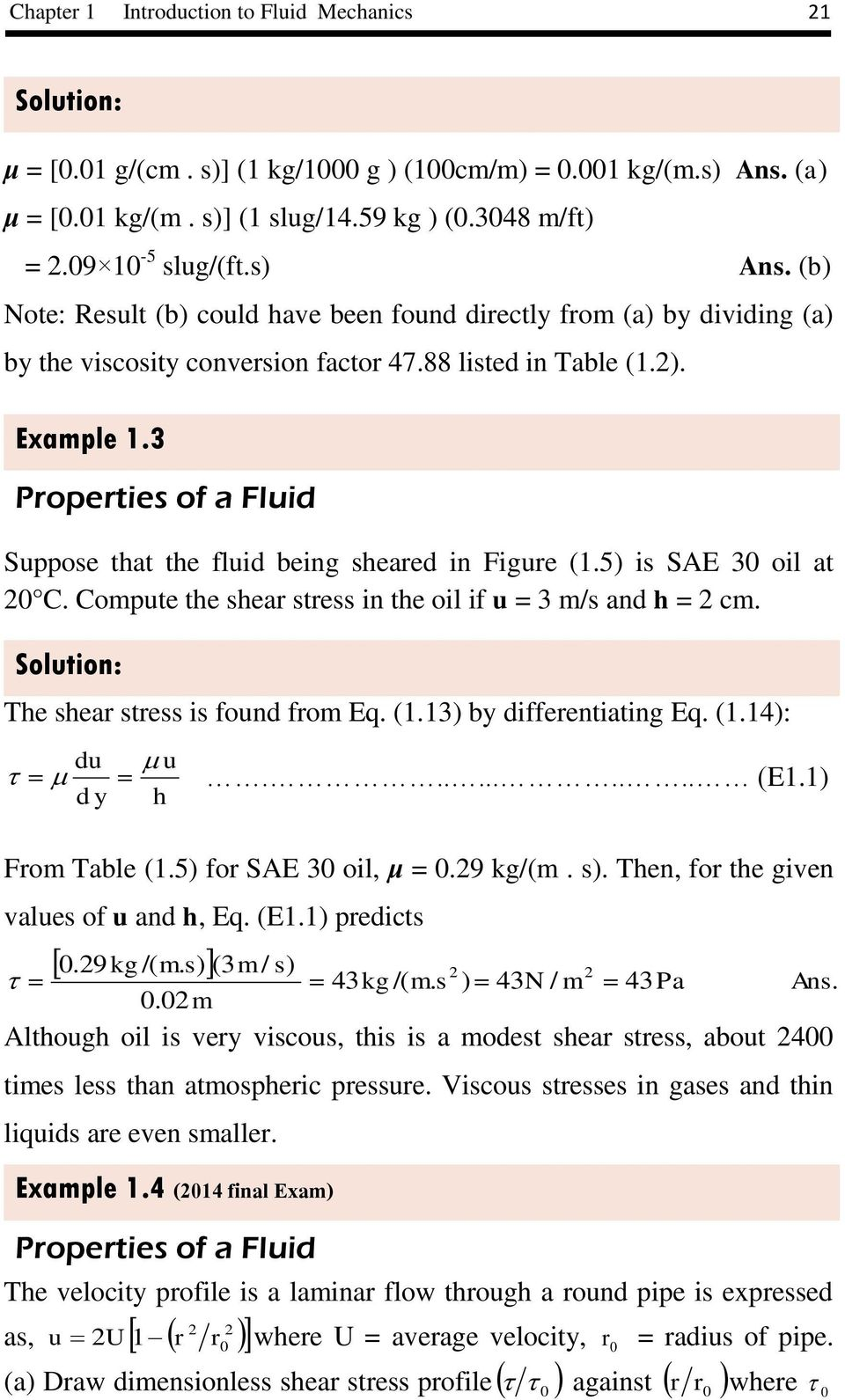 The shea stess is found fom Eq. (1.13) by diffeentiating Eq. (1.14): du u.......... (E1.1) d y h Fom Table (1.5) fo SAE 3 oil, μ =.9 kg/(m. s). Then, fo the given values of u and h, Eq. (E1.1) pedicts.