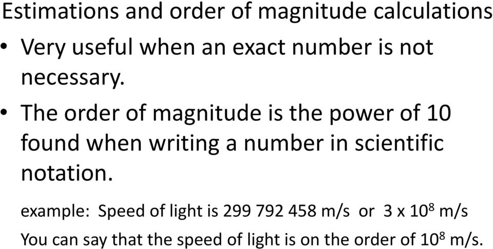 The order of magnitude is the power of 10 found when writing a number in