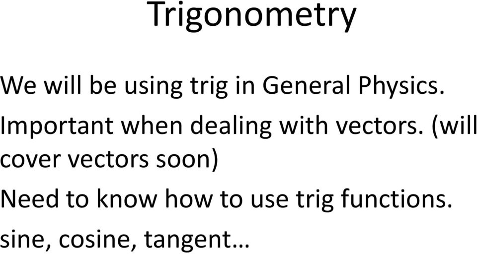 Important when dealing with vectors.