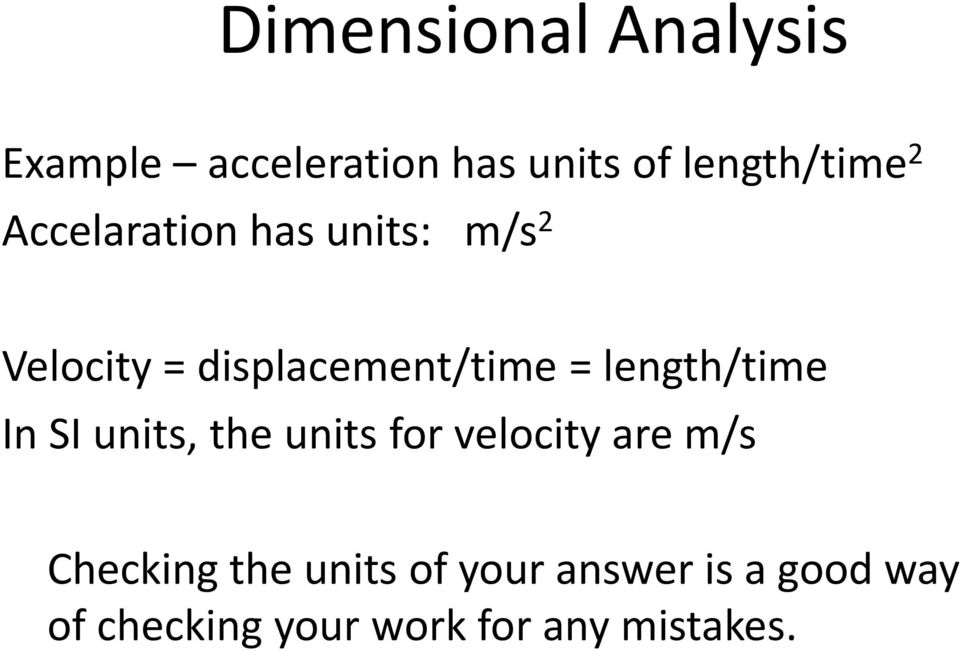 length/time In SI units, the units for velocity are m/s Checking the