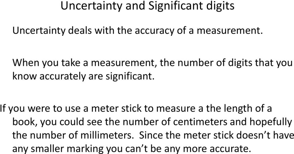 If you were to use a meter stick to measure a the length of a book, you could see the number of