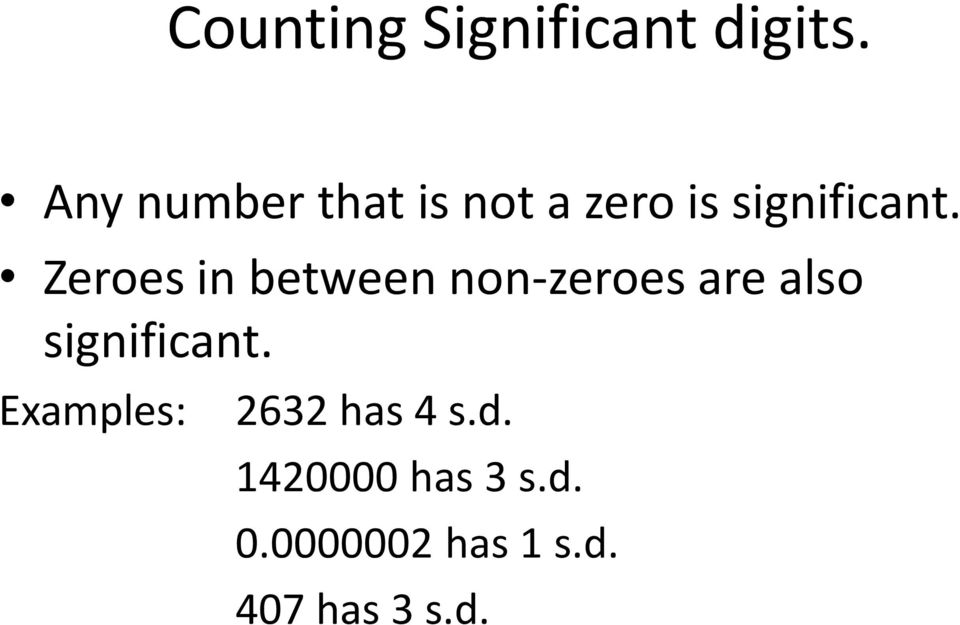 Zeroes in between non-zeroes are also significant.