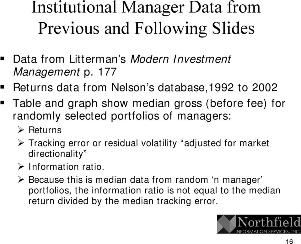 portfolios of managers: Returns Tracking error or residual volatility adjusted for market directionality Information ratio.