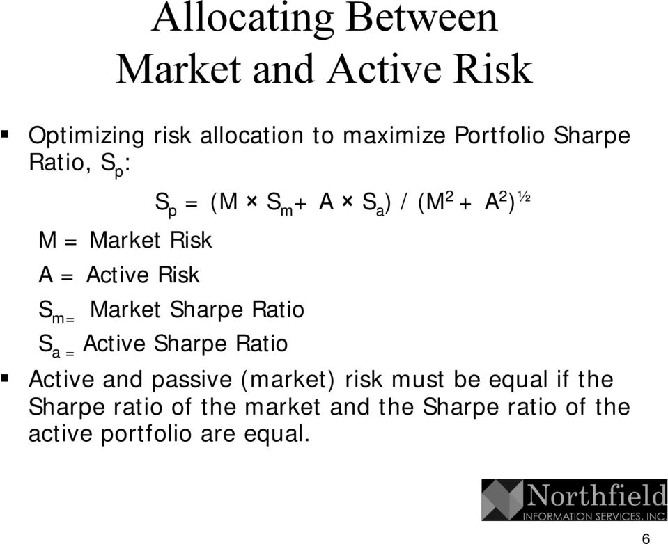 S m= Market Sharpe Ratio S a = Active Sharpe Ratio Active and passive (market) risk must be