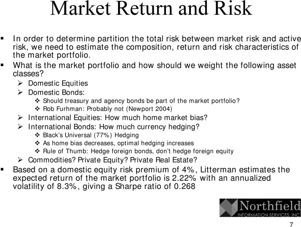 Rob Furhman: Probably not (Newport 2004) International Equities: How much home market bias? International Bonds: How much currency hedging?