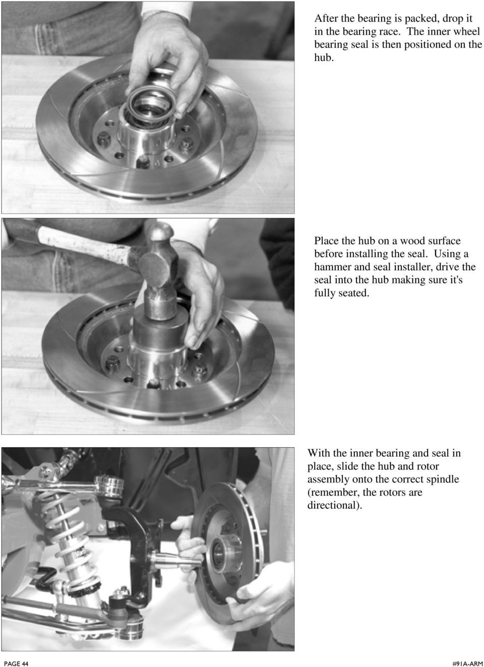 Place the hub on a wood surface before installing the seal.