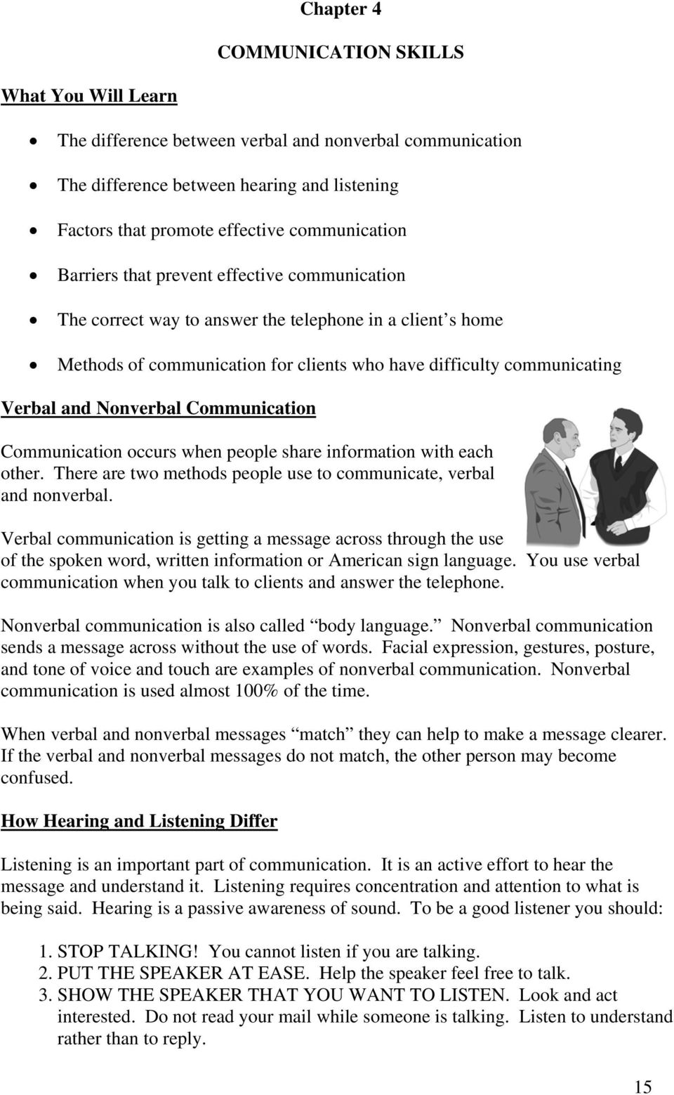 Communication Communication occurs when people share information with each other. There are two methods people use to communicate, verbal and nonverbal.