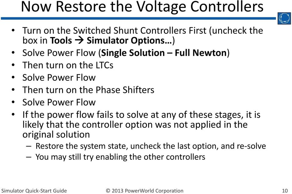 Power Flow If the power flow fails to solve at any of these stages, it is likely that the controller option was not applied in