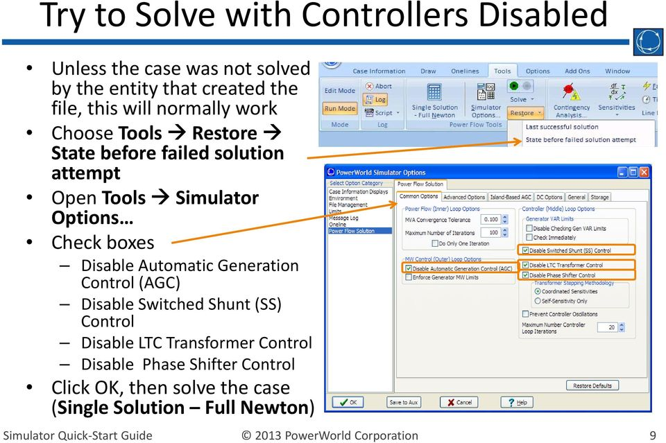 Options Check boxes Disable Automatic Generation Control (AGC) Disable Switched Shunt (SS) Control Disable