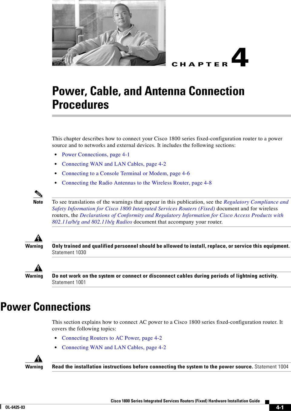 It includes the following sections: Power Connections, page 4-1 Connecting WAN and LAN Cables, page 4-2 Connecting to a Console Terminal or Modem, page 4-6 Connecting the Radio Antennas to the