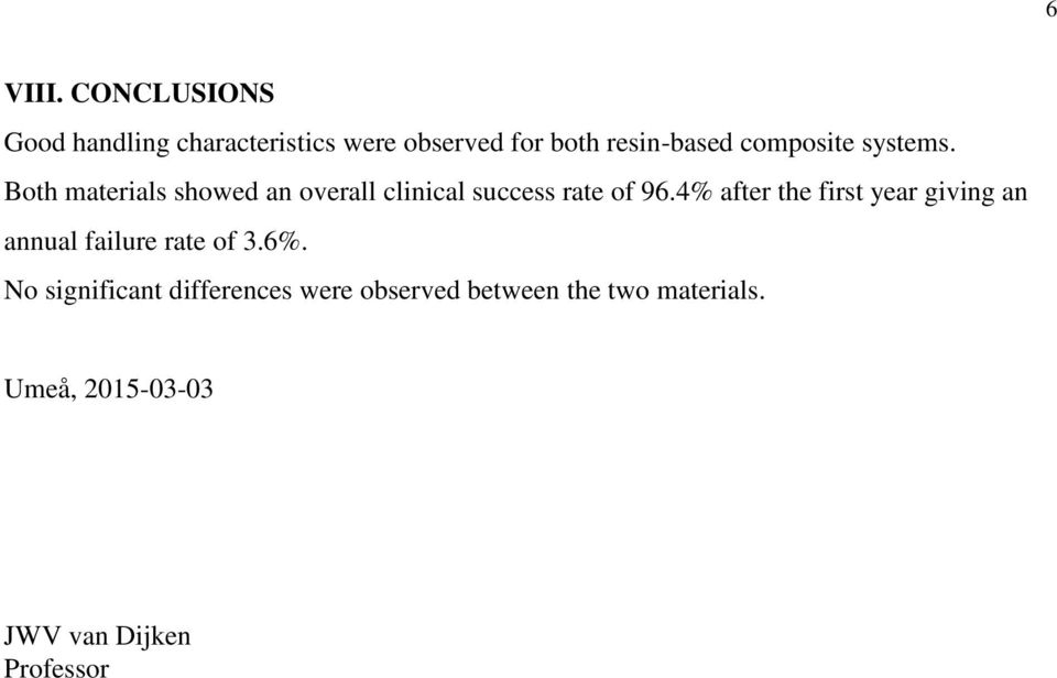 composite systems. Both materials showed an overall clinical success rate of 96.