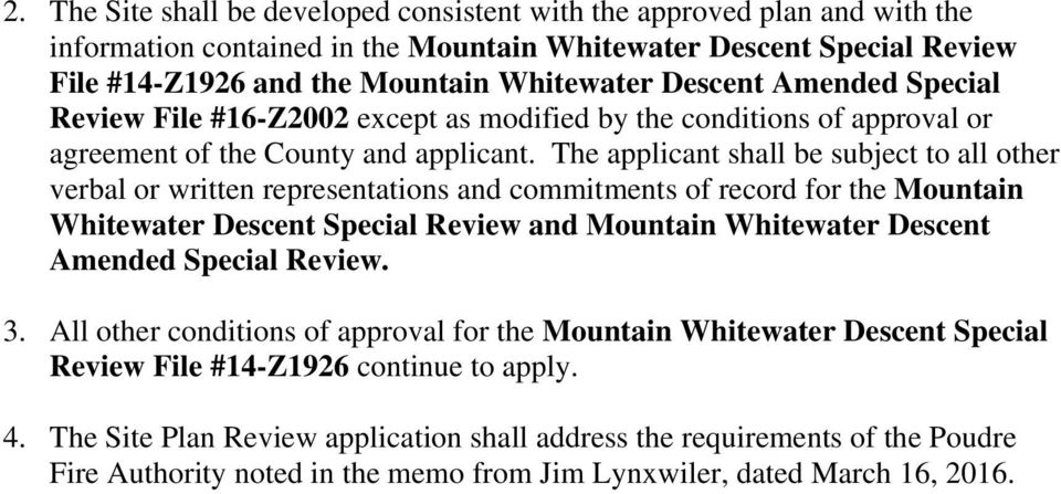 The applicant shall be subject to all other verbal or written representations and commitments of record for the Mountain Whitewater Descent Special Review and Mountain Whitewater Descent Amended