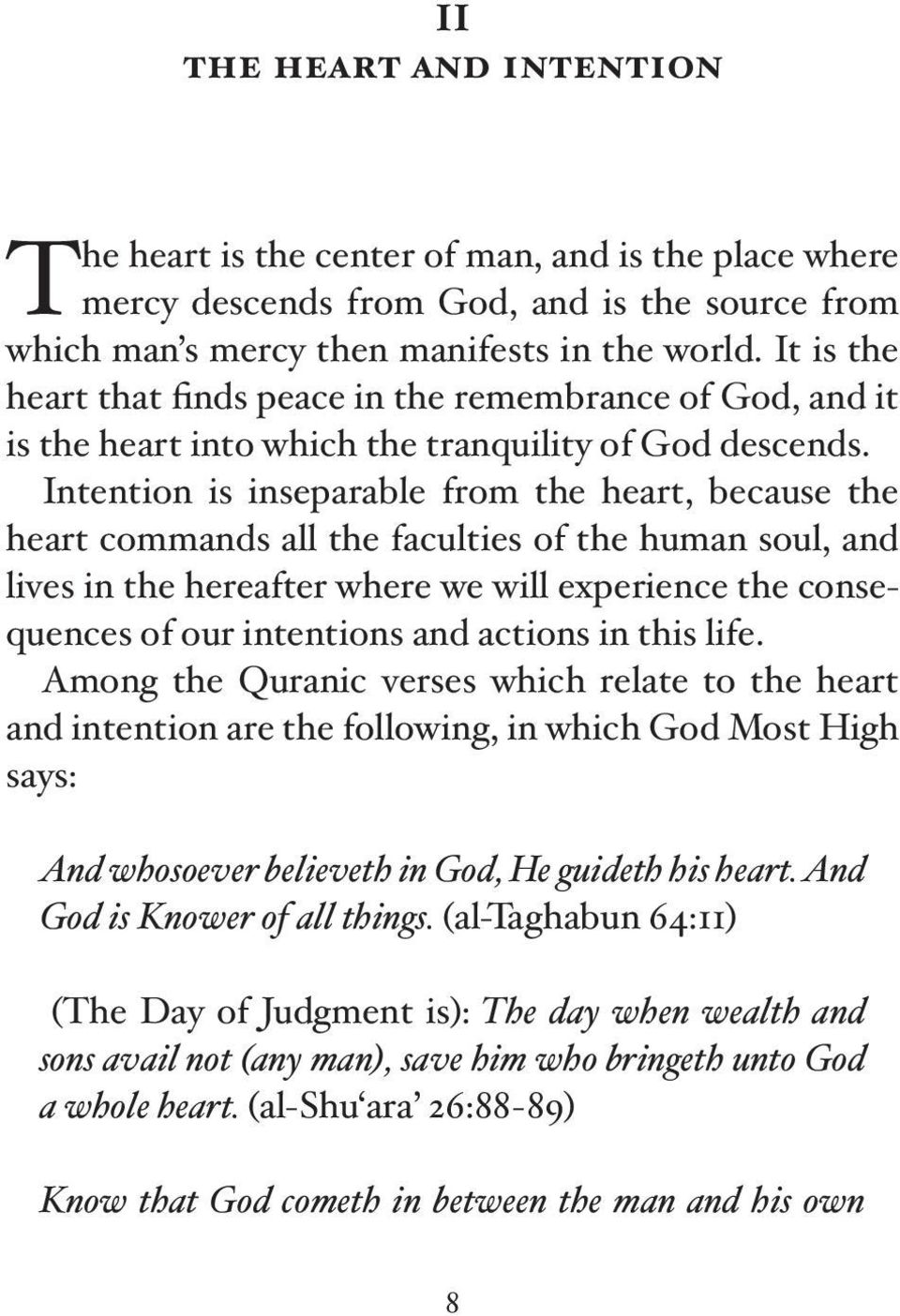 Intention is inseparable from the heart, because the heart commands all the faculties of the human soul, and lives in the hereafter where we will experience the consequences of our intentions and