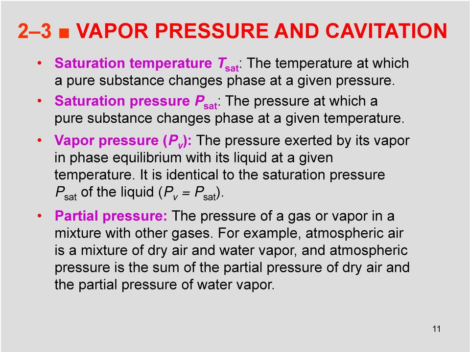 Vapor pressure (P v ): The pressure exerted by its vapor in phase equilibrium with its liquid at a given temperature.