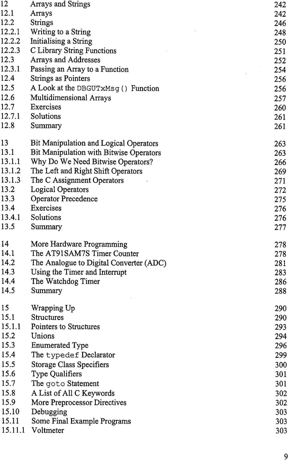 8 Summary 261 13 Bit Manipulation and Logical Operators 263 13.1 Bit Manipulation with Bitwise Operators 263 13.1.1 Why Do We Need Bitwise Operators? 266 13.1.2 The Left and Right Shift Operators 269 13.