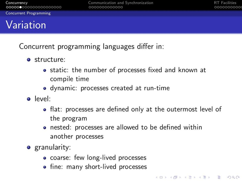 processes are defined only at the outermost level of the program nested: processes are allowed to be