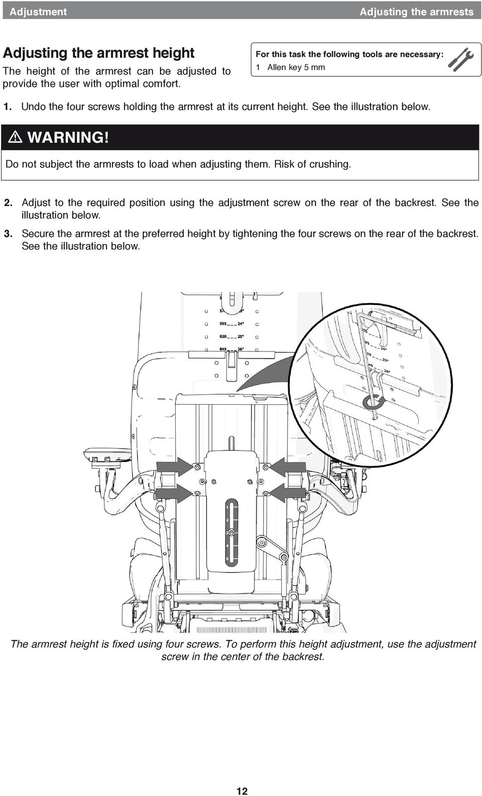Do not subject the armrests to load when adjusting them. Risk of crushing. 2. Adjust to the required position using the adjustment screw on the rear of the backrest. See the illustration below. 3.