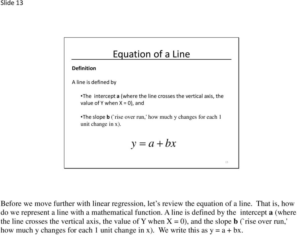 y = a + bx 13 Before we move further with linear regression, let s review the equation of a line.