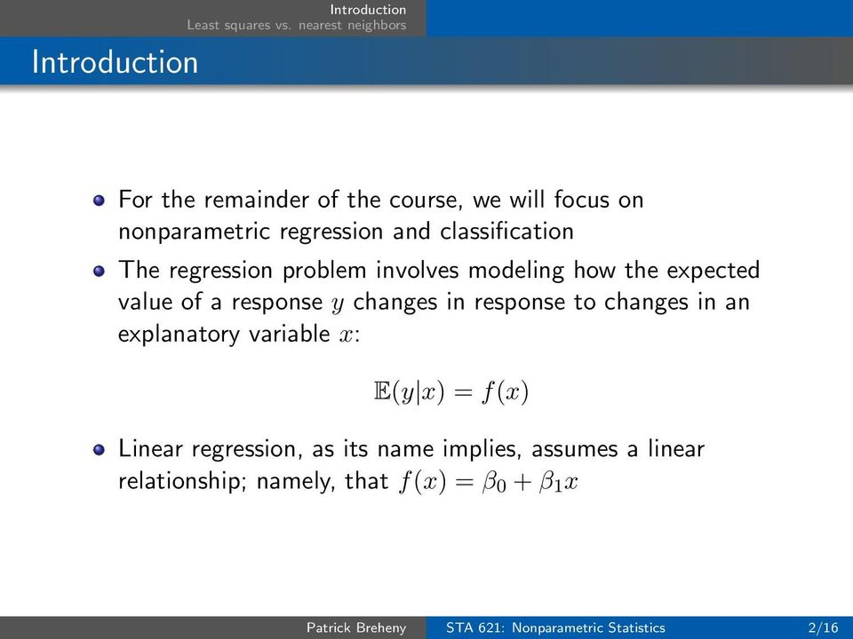in response to changes in an explanatory variable x: E(y x) = f(x) Linear regression, as its name