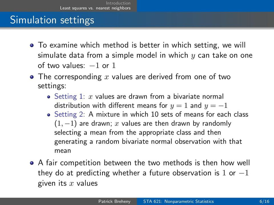 means for each class (1, 1) are drawn; x values are then drawn by randomly selecting a mean from the appropriate class and then generating a random bivariate normal observation with that