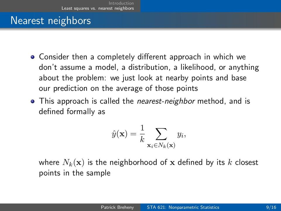 points This approach is called the nearest-neighbor method, and is defined formally as ŷ(x) = 1 k x i N k (x) where N k