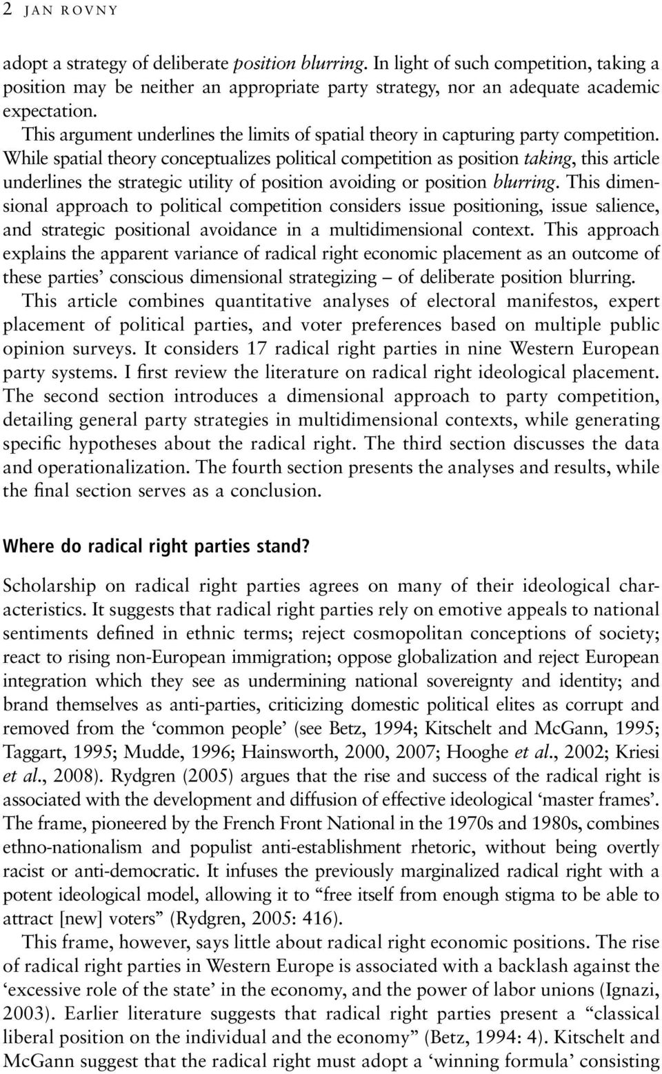 While spatial theory conceptualizes political competition as position taking, this article underlines the strategic utility of position avoiding or position blurring.