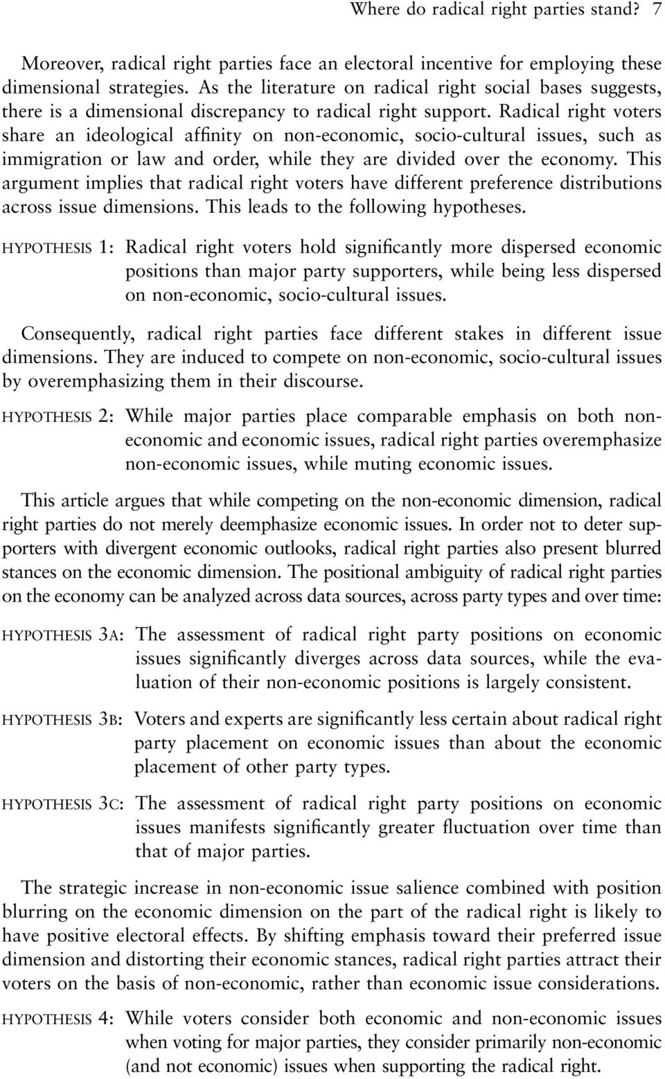 Radical right voters share an ideological affinity on non-economic, socio-cultural issues, such as immigration or law and order, while they are divided over the economy.