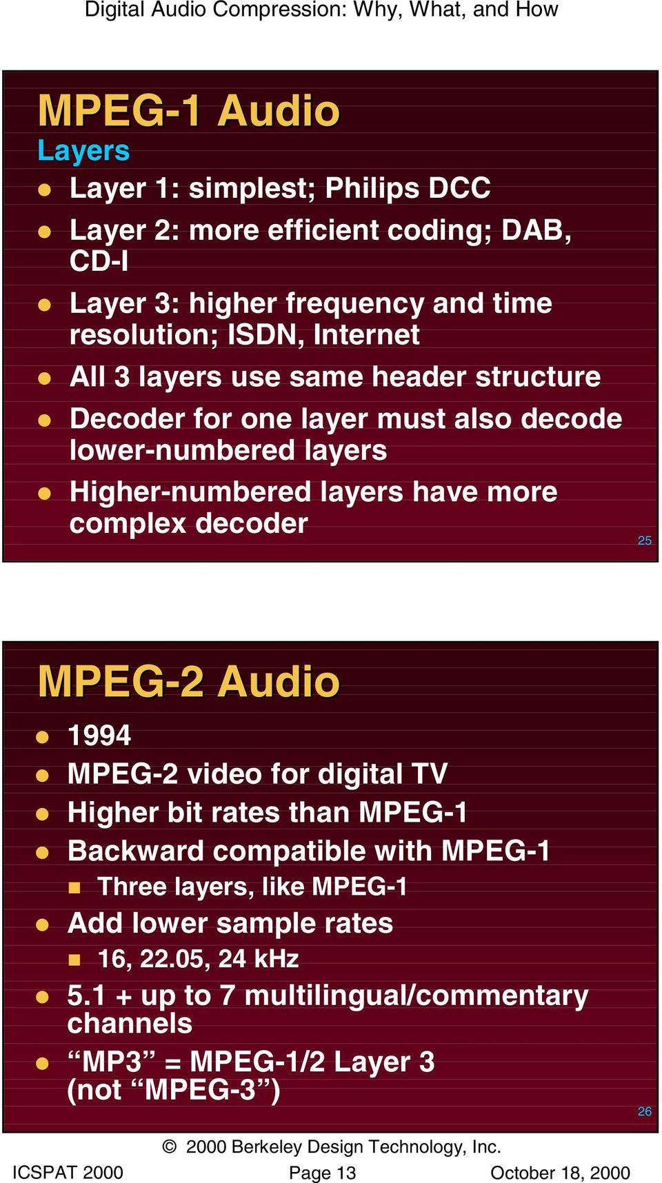 complex decoder 25 MPEG-2 2 Audio 1994 MPEG-2 video for digital TV Higher bit rates than MPEG-1 Backward compatible with MPEG-1 Three layers, like