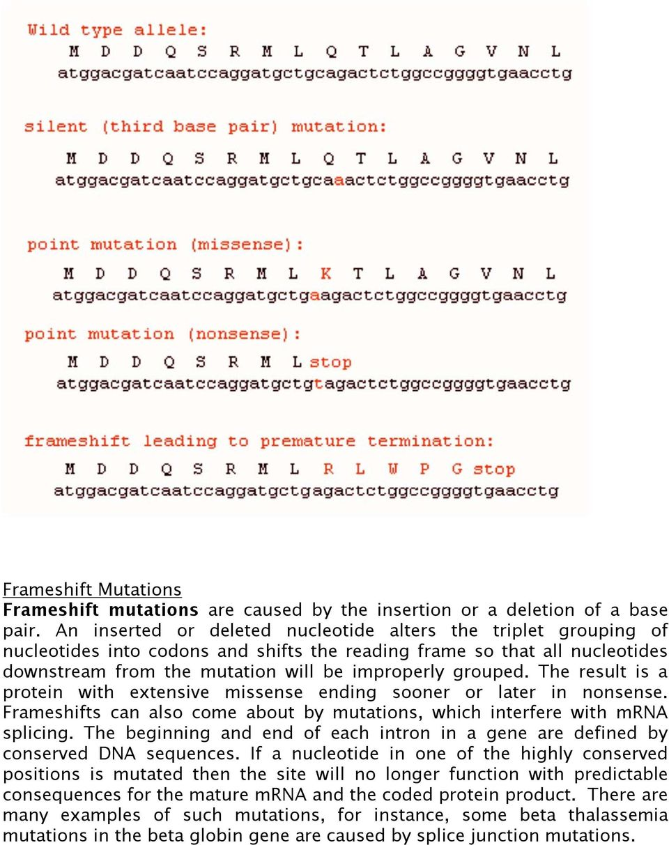 The result is a protein with extensive missense ending sooner or later in nonsense. Frameshifts can also come about by mutations, which interfere with mrna splicing.