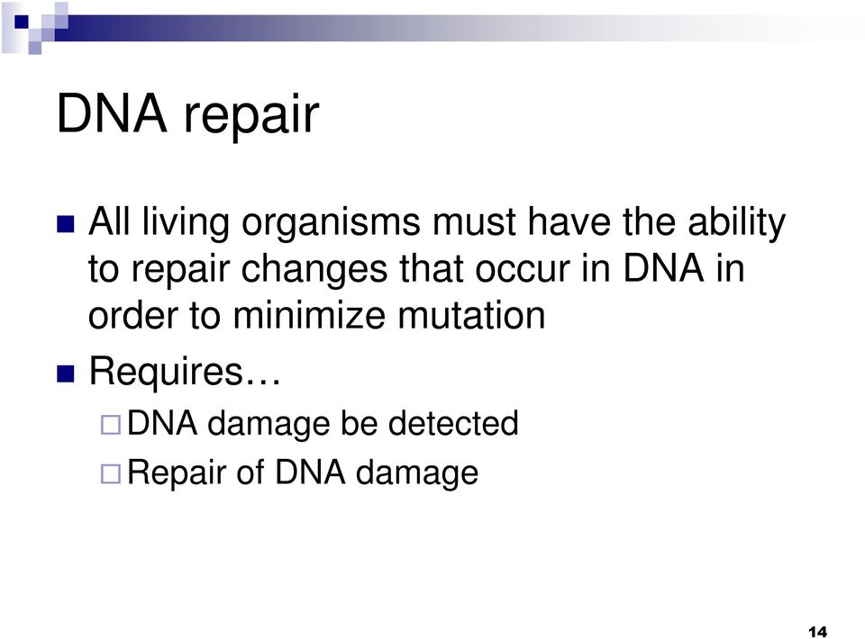 DNA in order to minimize mutation Requires