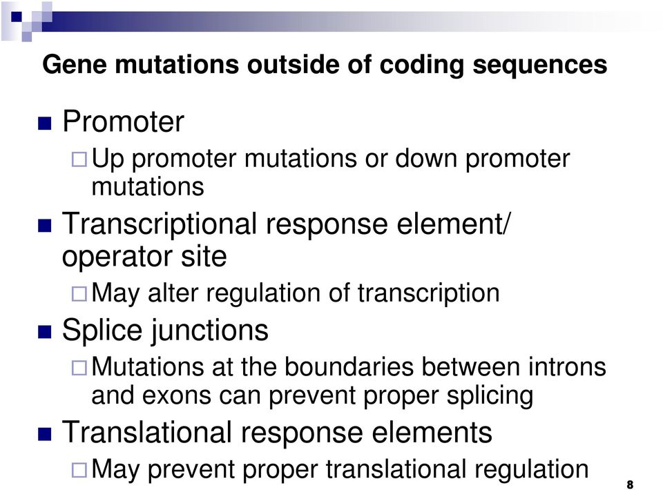 transcription Splice junctions Mutations at the boundaries between introns and exons can