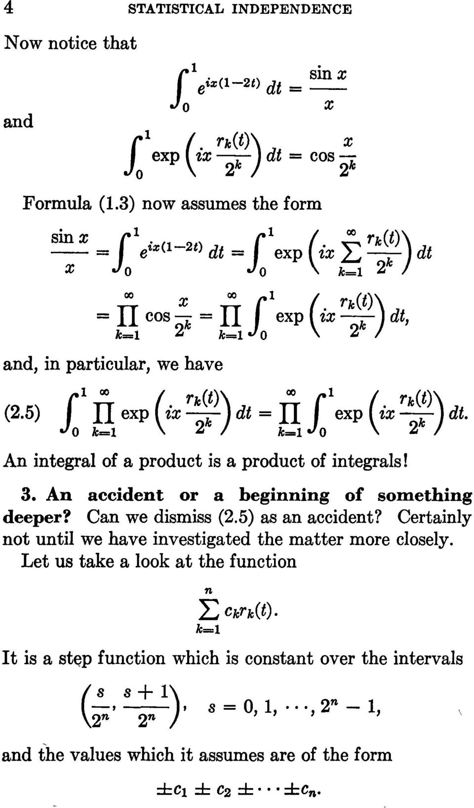 5) i1 IT exp (ix rk~)) dt = ITi1exp (ix rk~)) dt. o k=1 2 k=1 0 2 An integral of a product is a product of integrals! 3. An accident or a beginning of something deeper?