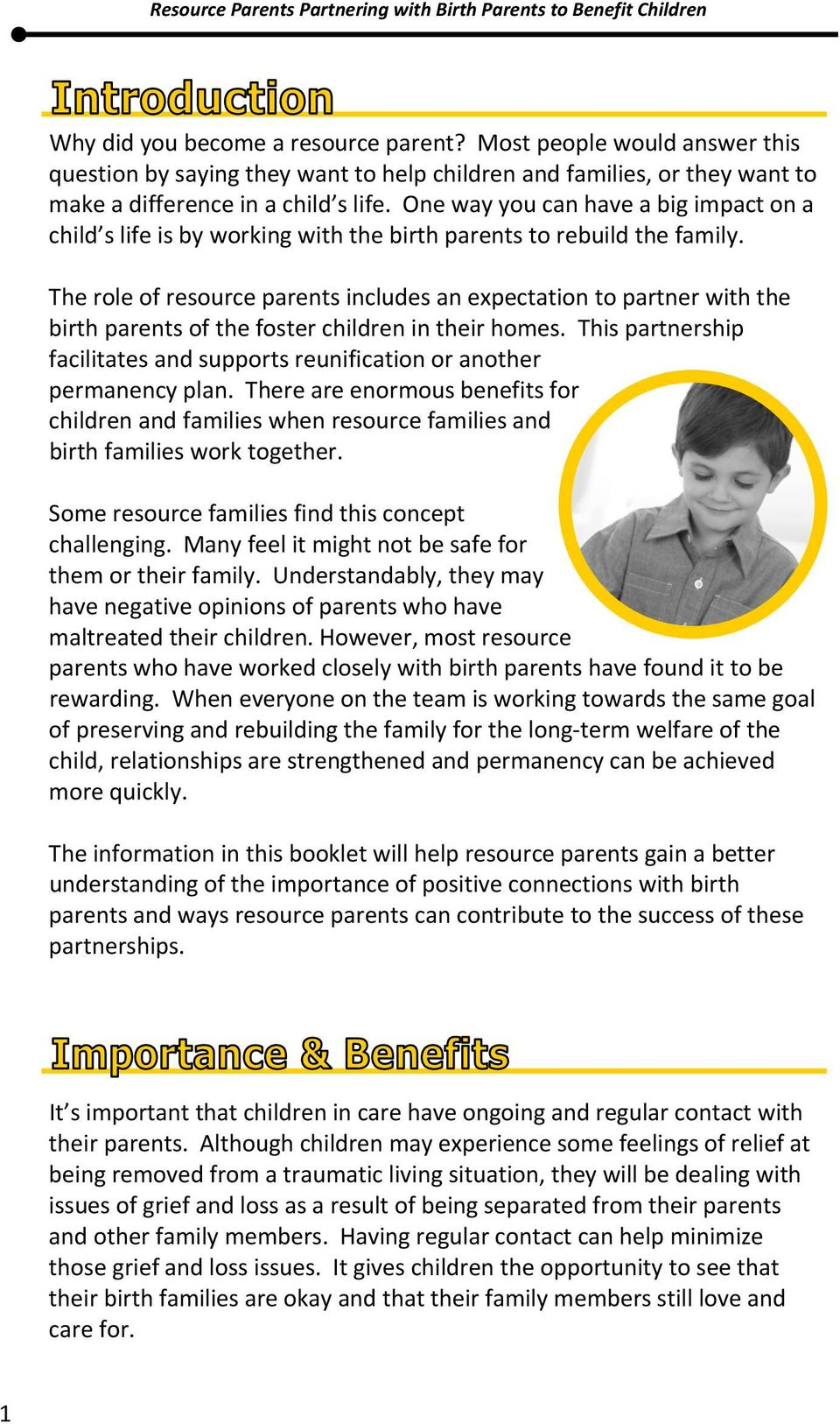 The role of resource parents includes an expectation to partner with the birth parents of the foster children in their homes.
