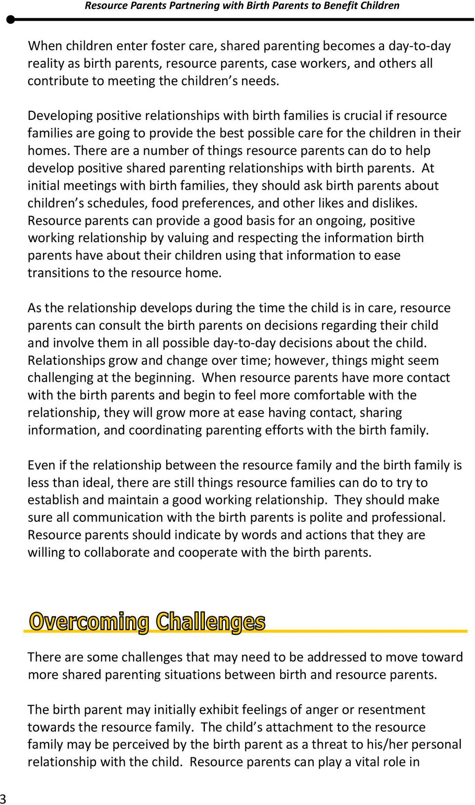 There are a number of things resource parents can do to help develop positive shared parenting relationships with birth parents.
