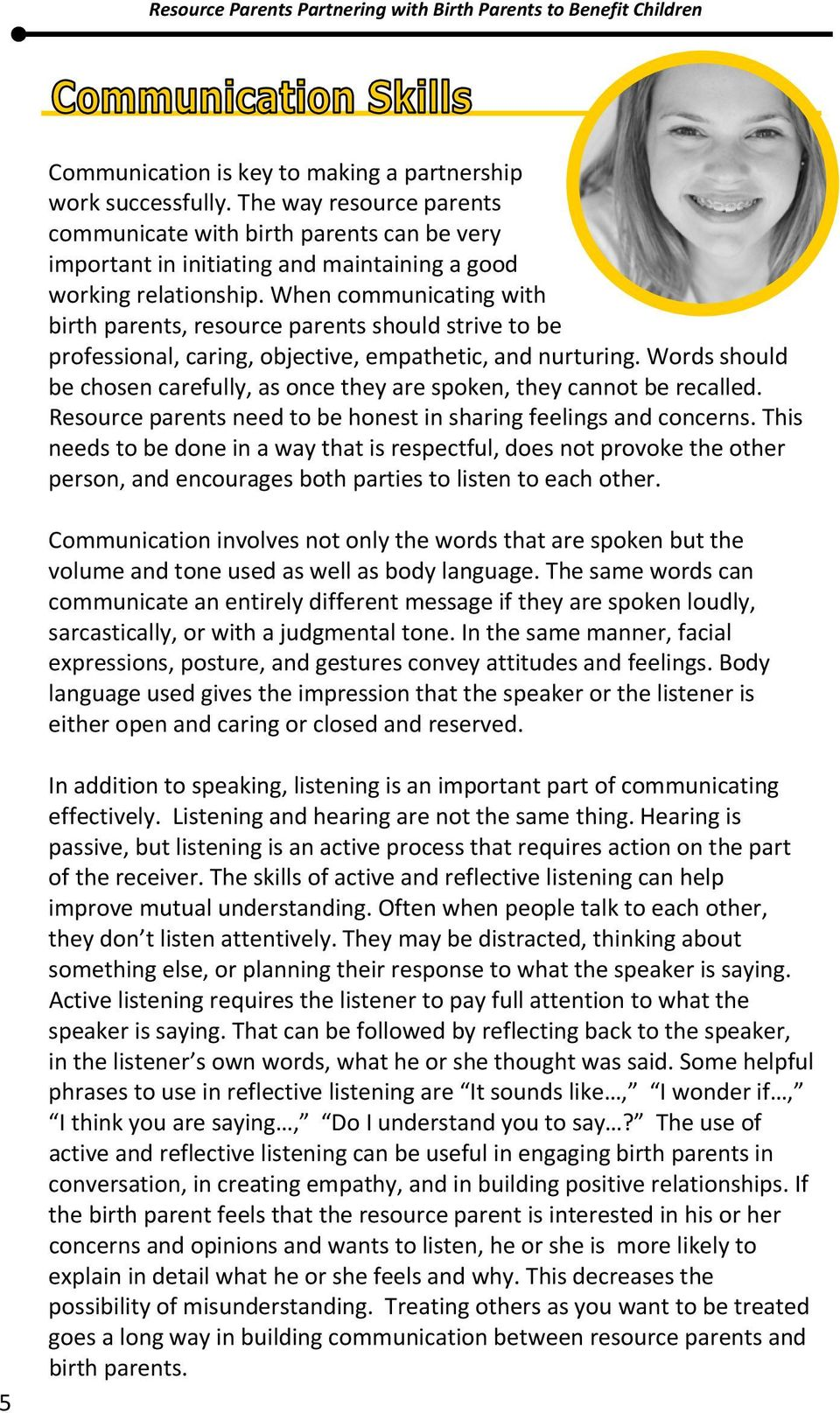 Words should be chosen carefully, as once they are spoken, they cannot be recalled. Resource parents need to be honest in sharing feelings and concerns.