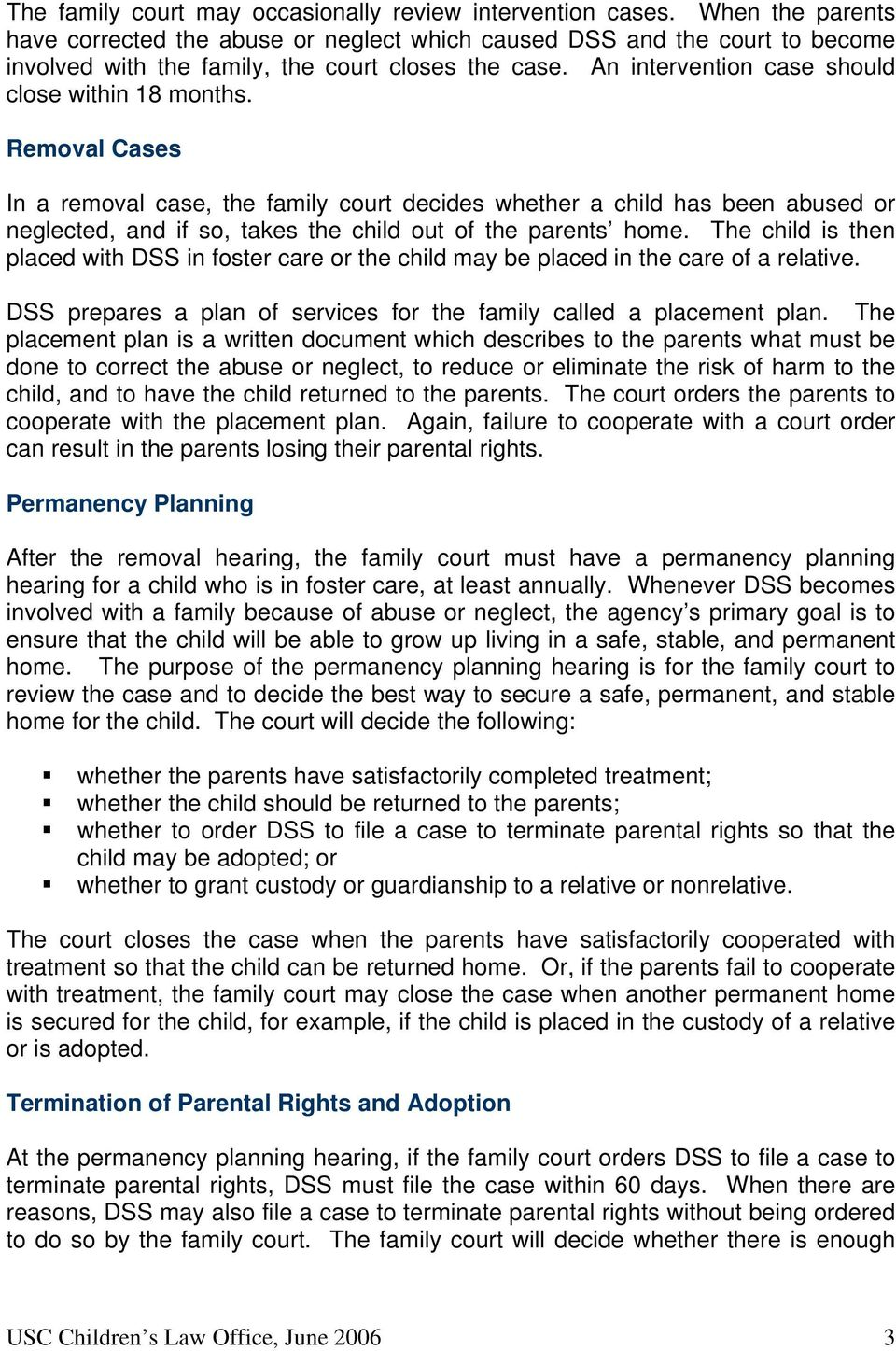Removal Cases In a removal case, the family court decides whether a child has been abused or neglected, and if so, takes the child out of the parents home.
