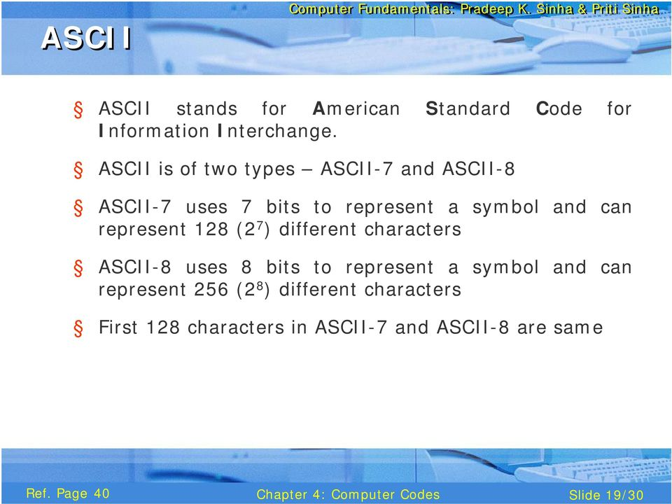 represent 128 (2 7 ) different characters ASCII-8 uses 8 bits to represent a symbol and can