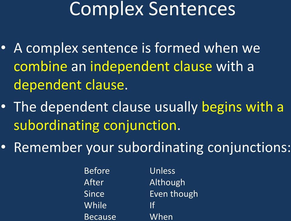 The dependent clause usually begins with a subordinating conjunction.