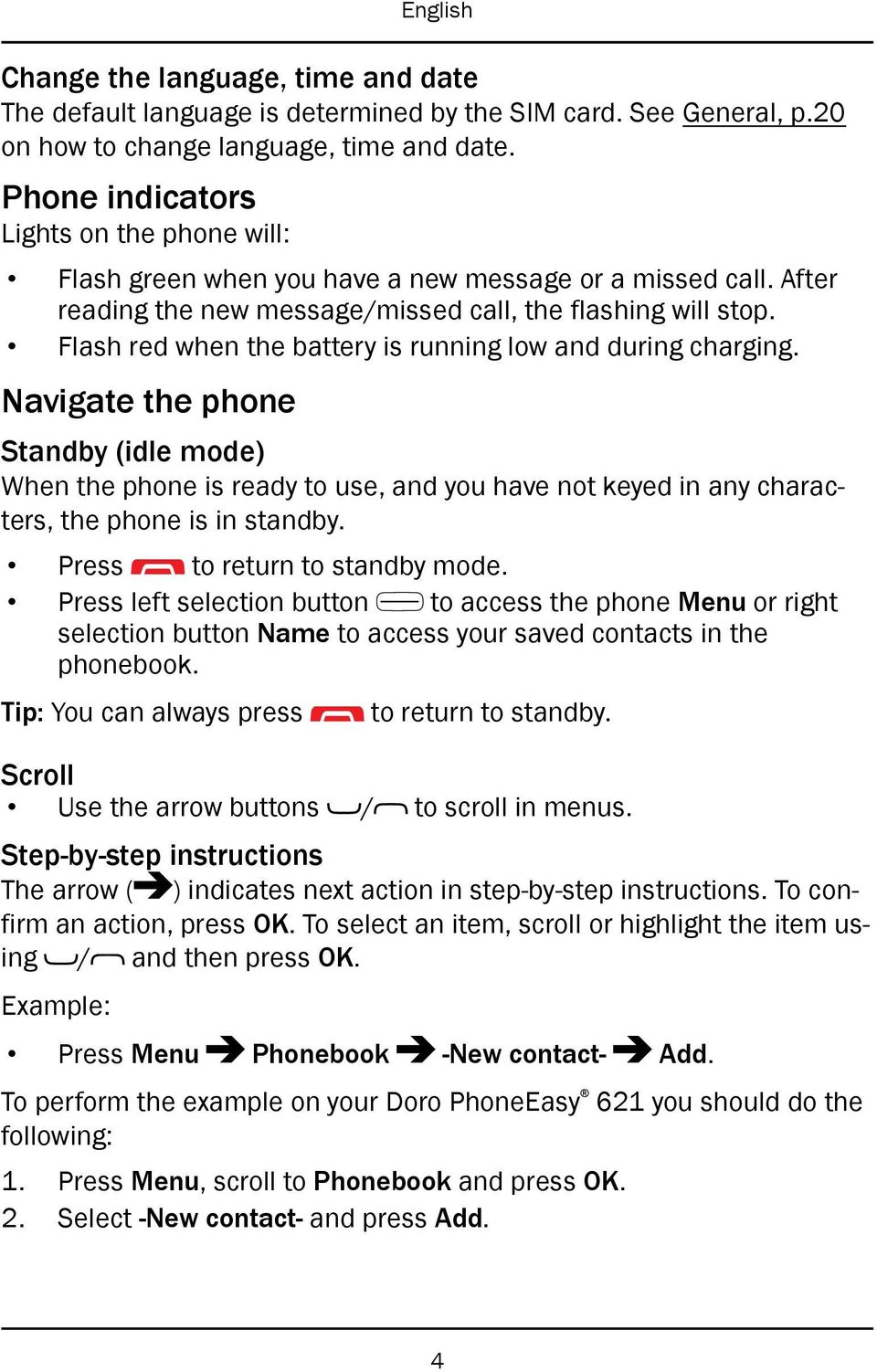 Flash red when the battery is running low and during charging. Navigate the phone Standby (idle mode) When the phone is ready to use, and you have not keyed in any characters, the phone is in standby.