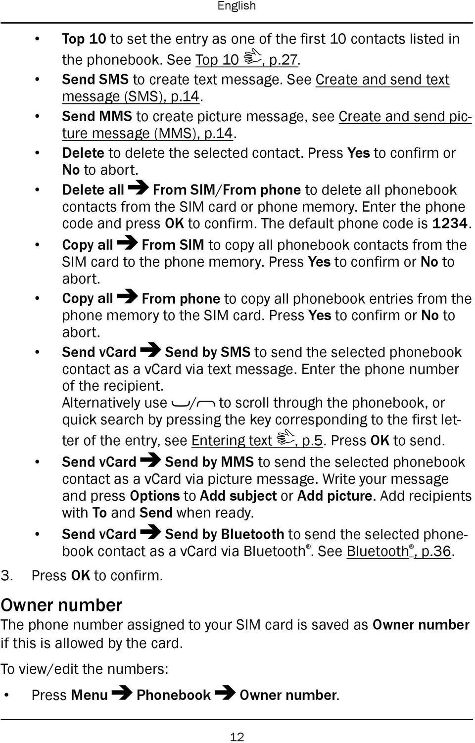 Delete all From SIM/From phone to delete all phonebook contacts from the SIM card or phone memory. Enter the phone code and press OK to confirm. The default phone code is 1234.