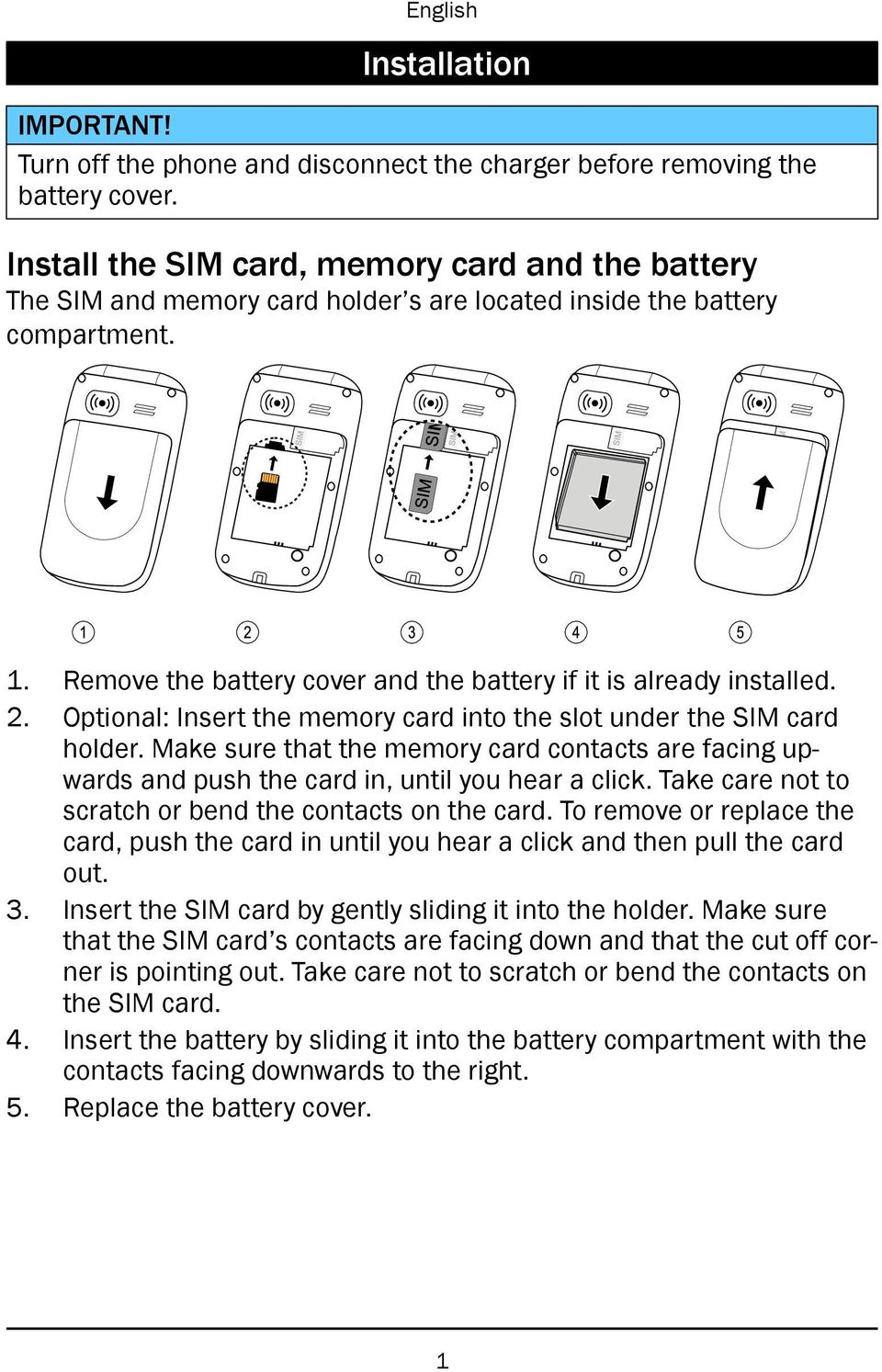 Remove the battery cover and the battery if it is already installed. 2. Optional: Insert the memory card into the slot under the SIM card holder.