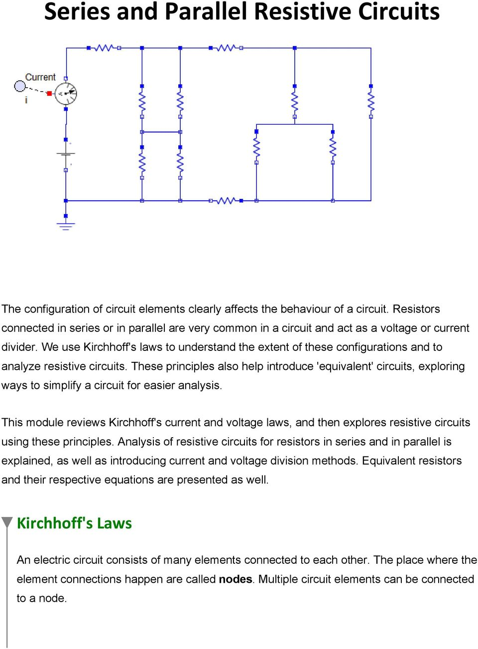 We use Kirchhoff's laws to understand the extent of these configurations and to analyze resistive circuits.