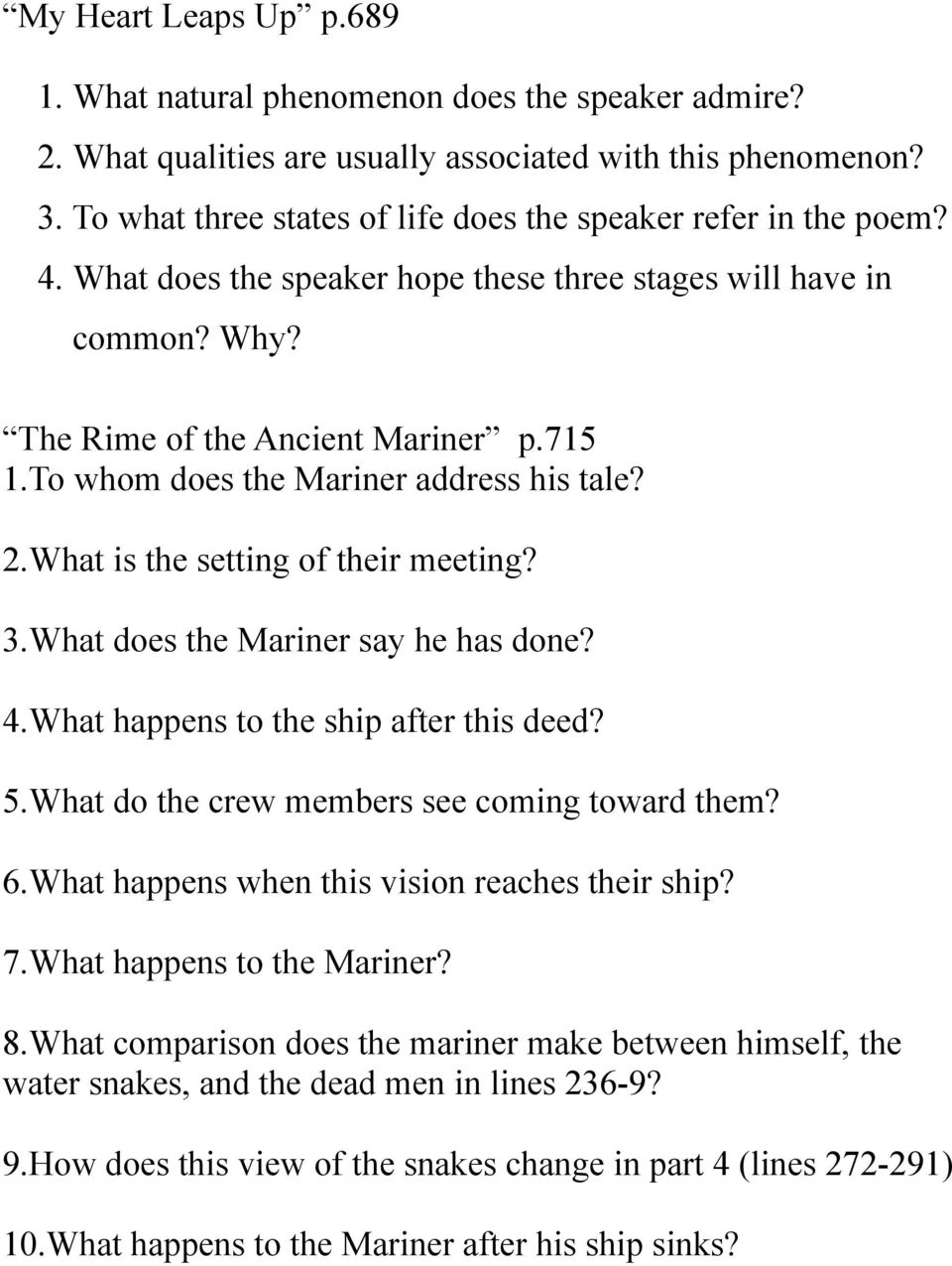 To whom does the Mariner address his tale? 2.What is the setting of their meeting? 3.What does the Mariner say he has done? 4.What happens to the ship after this deed? 5.