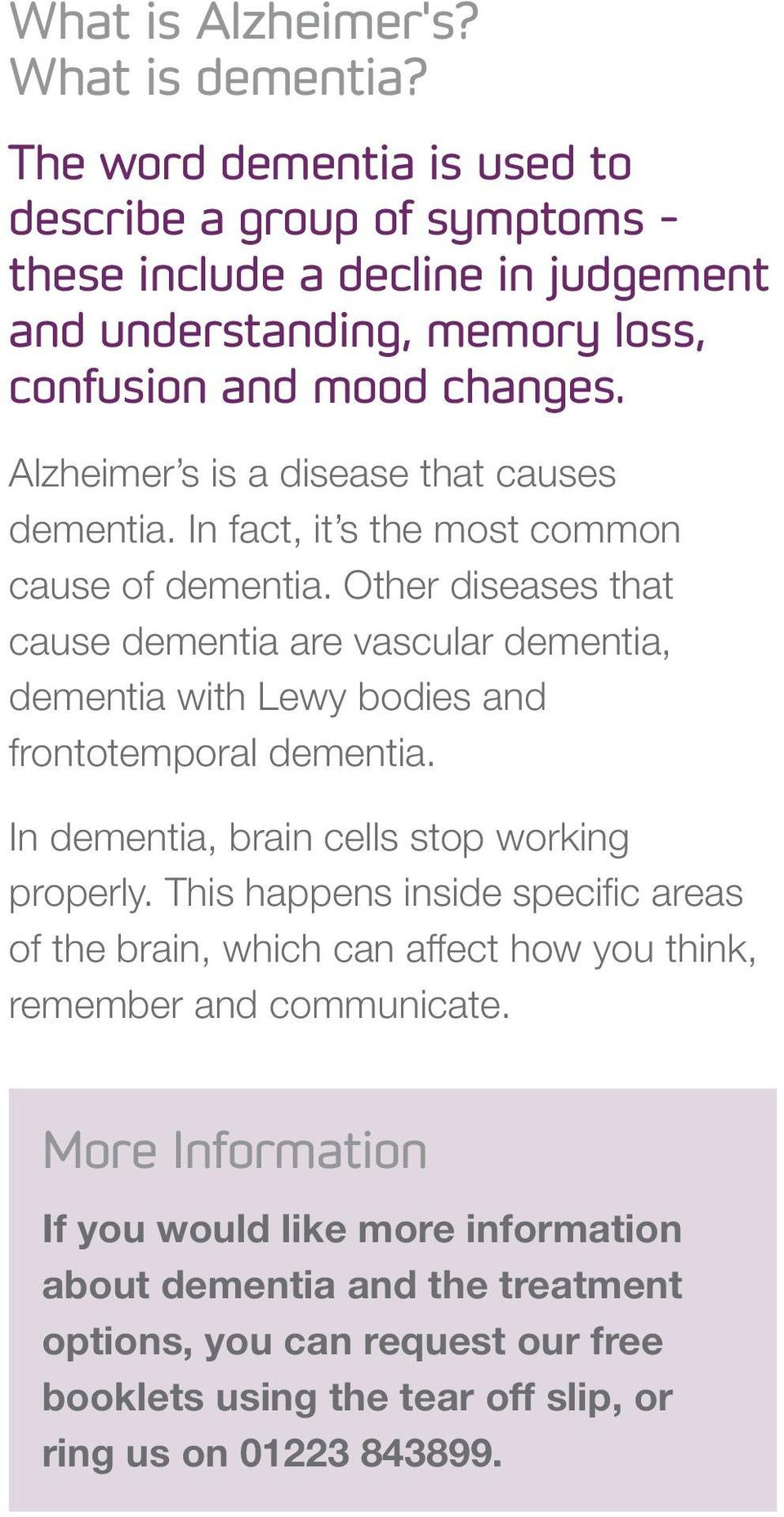 Alzheimer s is a disease that causes dementia. In fact, it s the most common cause of dementia.