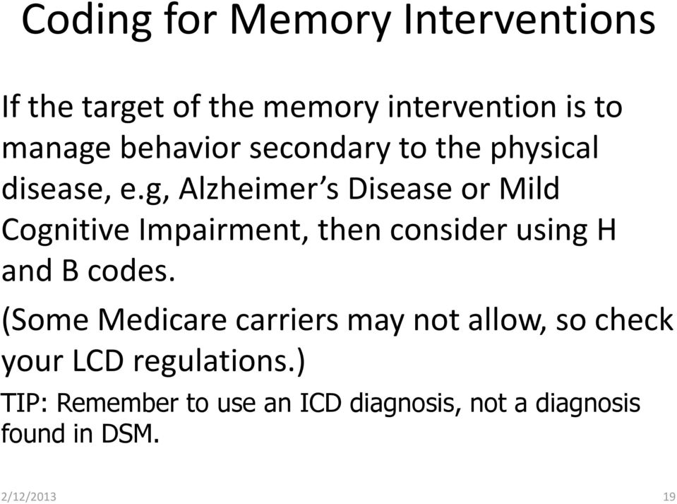 g, Alzheimer s Disease or Mild Cognitive Impairment, then consider using H and B codes.