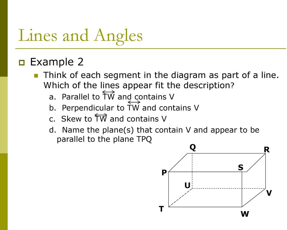 Perpendicular to TW and contains V c. Skew to TW and contains V d.