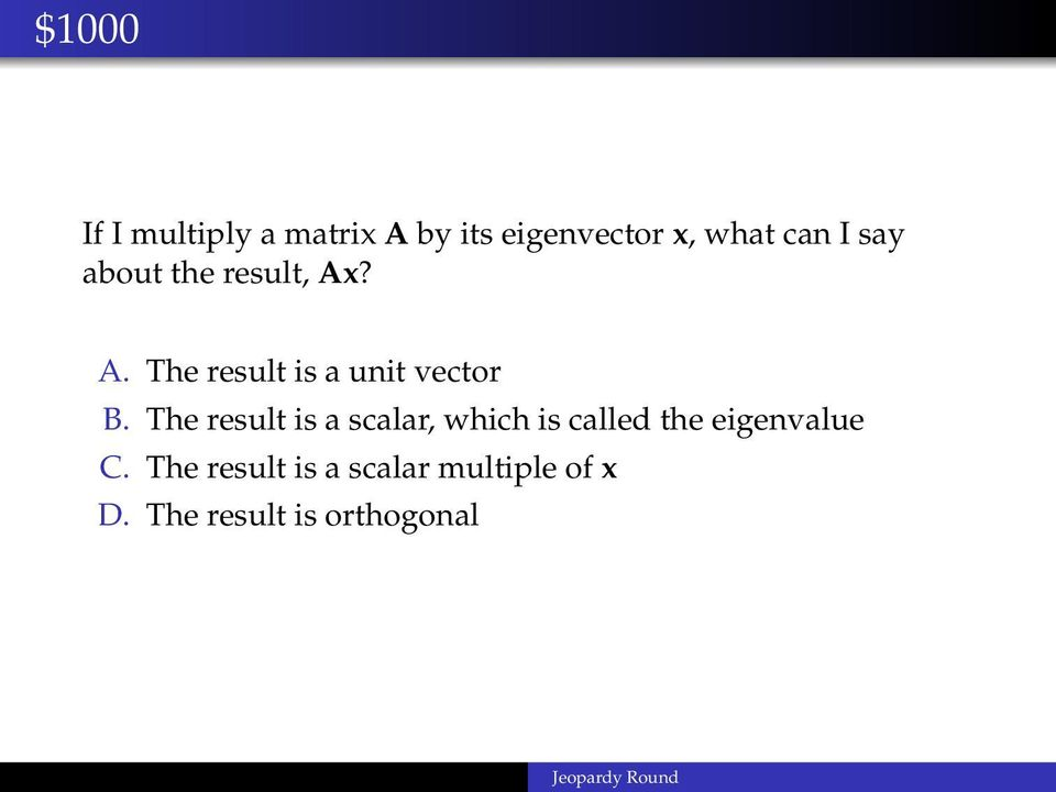 The result is a scalar, which is called the eigenvalue C.
