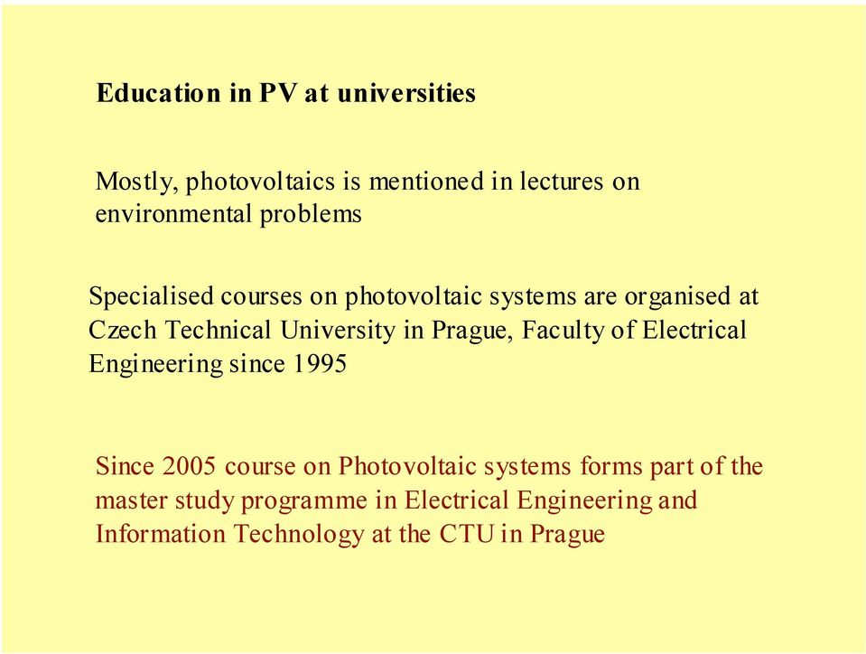 Prague, Faculty of Electrical Engineering since 1995 Since 2005 course on Photovoltaic systems forms