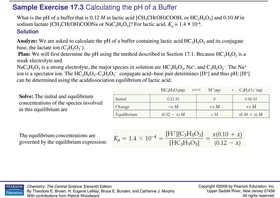 Analyze: We are asked to calculate the ph of a buffer containing lactic acid HC 3 H 5 O 3 and its conjugate base, the lactate ion (C 3 H 5 O 3 ).